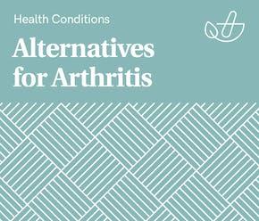 Guide to Alternatives for Arthritis